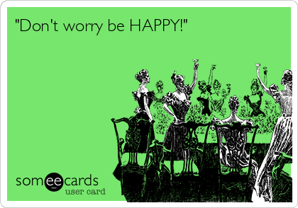 """""""Don't worry be HAPPY!"""""""
