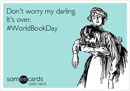 Don't worry my darling. It's over. #WorldBookDay