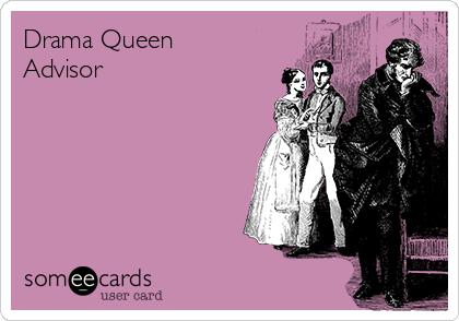 Drama Queen Advisor
