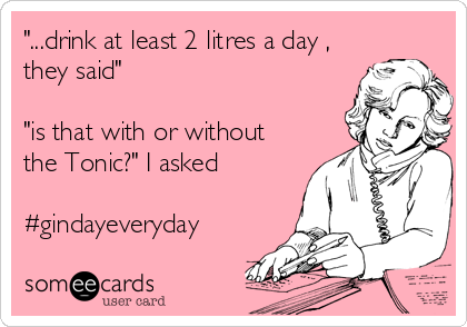 """...drink at least 2 litres a day , they said""  ""is that with or without the Tonic?"" I asked   #gindayeveryday"