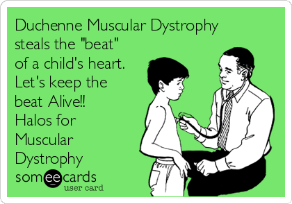 """Duchenne Muscular Dystrophy steals the """"beat"""" of a child's heart. Let's keep the beat Alive!! Halos for Muscular Dystrophy"""