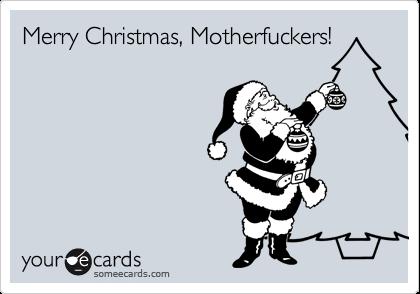 Merry Christmas, Motherfuckers!