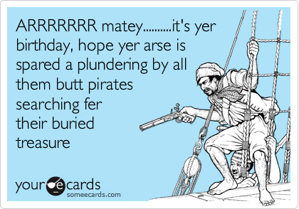 ARRRRRRR matey..........it's yer