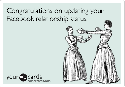 Congratulations on updating your Facebook relationship status.