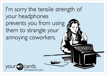 I'm sorry the tensile strength of your headphones