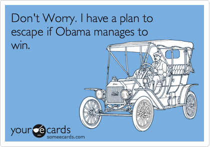 Don't Worry. I have a plan to escape if Obama manages towin.