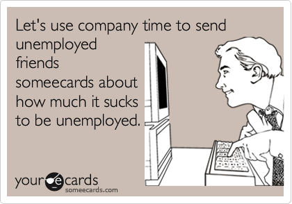 Let's use company time to send unemployed