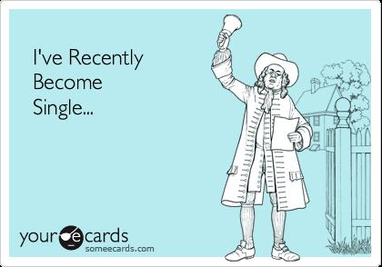 I've Recently   Become  Single...