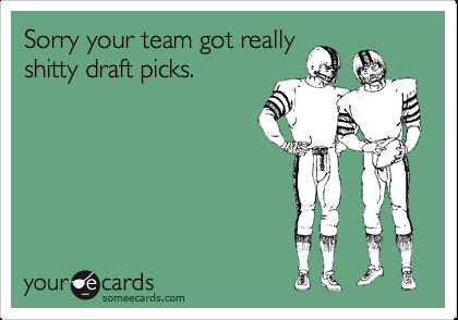 Sorry your team got reallyshitty draft picks.
