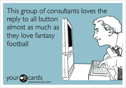This group of consultants loves the reply to all buttonalmost as much asthey love fantasyfootball