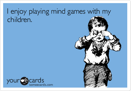 I enjoy playing mind games with my children.