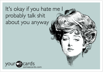 It's okay if you hate me I
