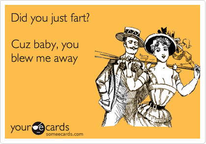 Did you just fart?