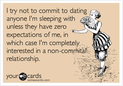 I try not to commit to dating