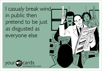 I casualy break wind 
