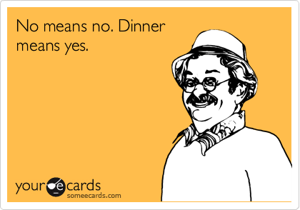 No means no. Dinner means yes.