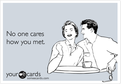 No one cares how you met.