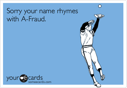 Sorry your name rhymes