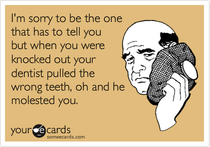 I'm sorry to be the one