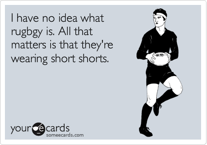 I have no idea what rugbgy is. All that  matters is that they're wearing short shorts.