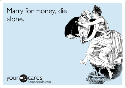 Marry for money, die
