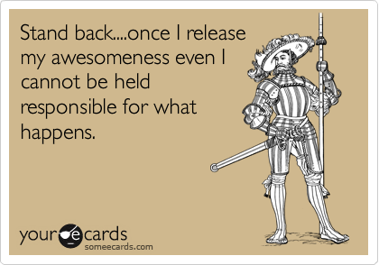 Stand back....once I release