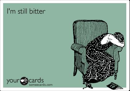 I'm still bitter