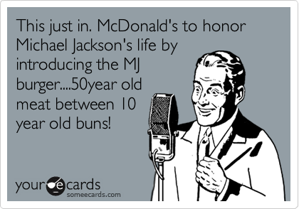 This just in. McDonald's to honor Michael Jackson's life by
