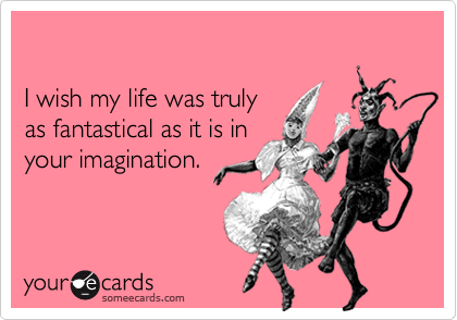 I wish my life was truly