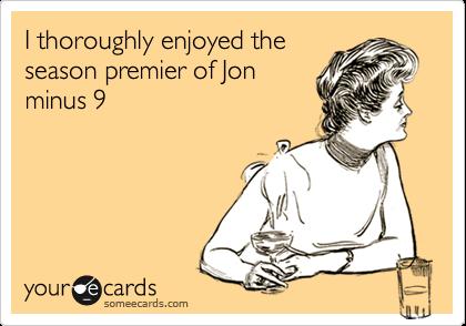 I thoroughly enjoyed theseason premier of Jonminus 9