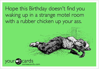 Hope This Birthday Doesnt Find You Waking Up In A Strange Motel