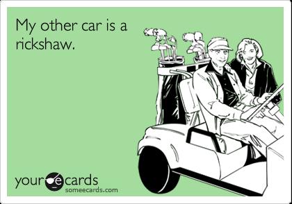 My other car is arickshaw.