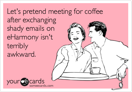 Let's pretend meeting for coffee after exchanging