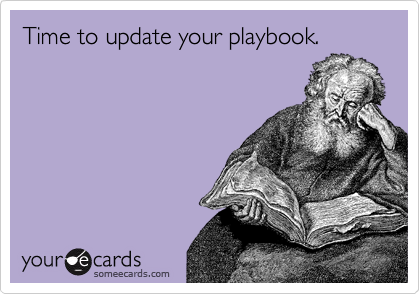 Time to update your playbook.