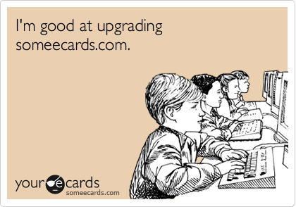 I'm good at upgrading someecards.com.