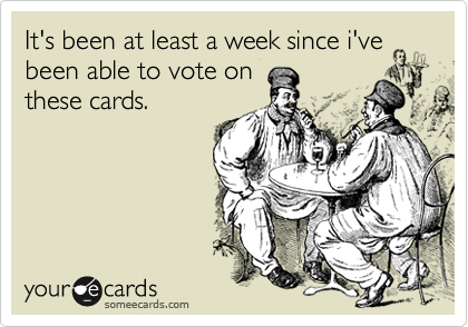 It's been at least a week since i've