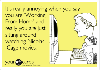 It's really annoying when you say you are 'Working