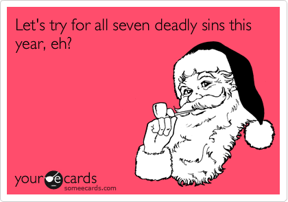 Let's try for all seven deadly sins this year, eh?