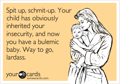 Spit up, schmit-up. Your