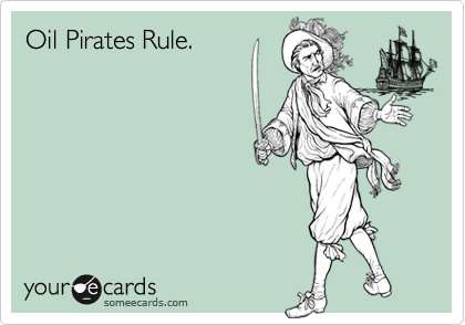 Oil Pirates Rule.