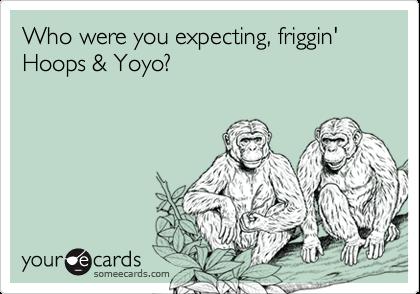 Who Were You Expecting Friggin Hoops Yoyo