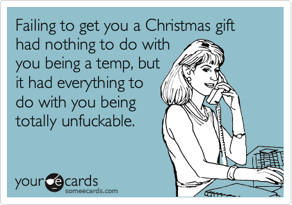 Failing to get you a Christmas gift had nothing to do with