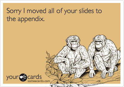 Sorry I moved all of your slides to the appendix.