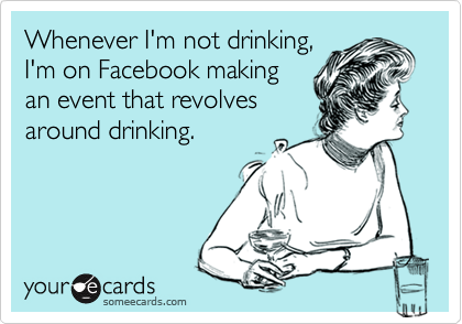 Whenever I'm not drinking,
