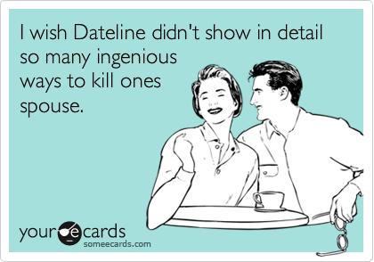 I wish Dateline didn't show in detail so many ingenious