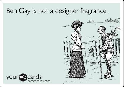 Ben Gay is not a designer fragrance.