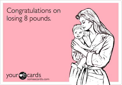 Congratulations on losing 8 pounds.