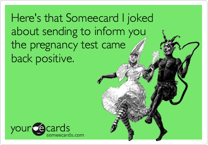 Here's that Someecard I joked about sending to inform you