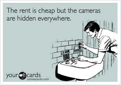 The rent is cheap but the cameras are hidden everywhere.