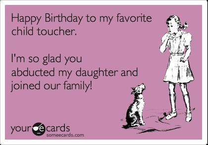Happy Birthday To My Favorite Child Toucher Im So Glad
